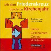 Cover-Bild zu Mit dem Friedenskreuz durch das Kirchenjahr. CD von Walter, Ulrich