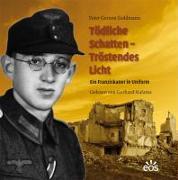 Cover-Bild zu Tödliche Schatten - Tröstendes Licht. Ein Franziskaner in Uniform von Goldmann, Pater Gereon
