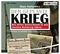 Cover-Bild zu Der geplante Krieg - wie Hitler Deutschland in den Zweiten Weltkrieg führte von Sarkowicz, Hans