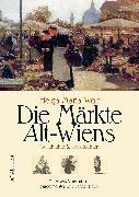 Cover-Bild zu Die Märkte Alt-Wiens (eBook) von Wolf, Helga Maria