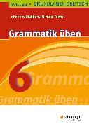 Cover-Bild zu Grundlagen Deutsch 6. Grammatik üben von Diekhans, Johannes