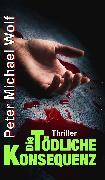 Cover-Bild zu Die tödliche Konsequenz (eBook) von Wolf, Peter Michael