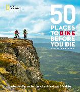 Cover-Bild zu 50 Places To Bike Before You Die von Santella, Chris