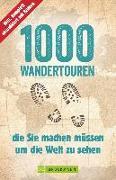 Cover-Bild zu 1000 Wandertouren, die Sie machen müssen, um die Welt zu sehen von Därr, Astrid