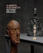 Cover-Bild zu Alberto Giacometti - Beyond Bronze von Kunsthaus Zürich (Hrsg.)