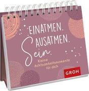 Cover-Bild zu Groh Verlag: Einatmen. Ausatmen. Sein. - Kleine Achtsamkeitsmomente für dich