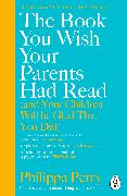 Cover-Bild zu Perry, Philippa: The Book You Wish Your Parents Had Read (and Your Children Will Be Glad That You Did)