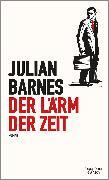 Cover-Bild zu Der Lärm der Zeit von Barnes, Julian