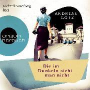 Cover-Bild zu Die im Dunkeln sieht man nicht (Gekürzte Lesung) (Audio Download) von Götz, Andreas