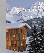 Where Architects Stay in the Alps von Sibylle, Kramer