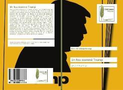 Cover-Bild zu Un fou nommé Trump von Ahmadinejadfarsangi, Naiem