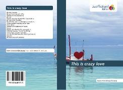 Cover-Bild zu This is crazy love von Ahmadinejadfarsangi, Naiem