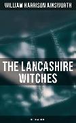 Cover-Bild zu The Lancashire Witches (Historical Novel) (eBook) von Ainsworth, William Harrison