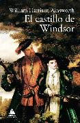 Cover-Bild zu El castillo de Windsor (eBook) von Ainsworth, William Harrison
