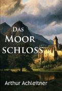 Cover-Bild zu Das Moorschloß (eBook) von Achleitner, Arthur