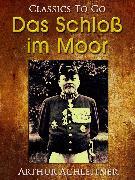 Cover-Bild zu Das Schloß im Moor, Ein Roman aus den bayerischen Bergen (eBook) von Achleitner, Arthur