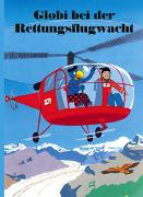 Globi bei der Rettungsflugwacht von Strebel, Guido