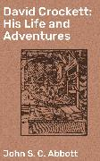 Cover-Bild zu David Crockett: His Life and Adventures (eBook) von Abbott, John S. C.