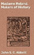 Cover-Bild zu Madame Roland, Makers of History (eBook) von Abbott, John S. C.