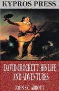 Cover-Bild zu David Crockett: His Life and Adventures (eBook) von S. C. Abbott, John