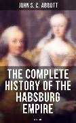 Cover-Bild zu The Complete History of the Habsburg Empire: 1232-1789 (eBook) von Abbott, John S. C.