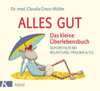 Alles gut - Das kleine Überlebensbuch von Croos-Müller, Claudia