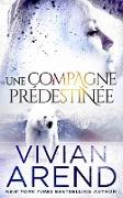 Une compagne prédestinée (La Fièvre des Ours, #3) (eBook) von Arend, Vivian