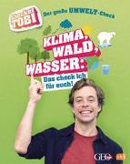 CHECKER TOBI - Der große Umwelt-Check: Klima, Wald, Wasser: Das check ich für euch! von Eisenbeiß, Gregor
