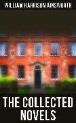 Cover-Bild zu The Collected Novels (eBook) von Ainsworth, William Harrison
