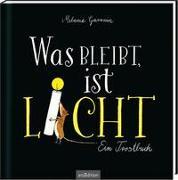 Was bleibt, ist Licht. Ein Trostbuch von Garanin, Melanie