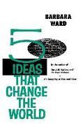 Cover-Bild zu Five Ideas That Change the World von Ward, Barbara
