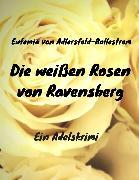Cover-Bild zu Die weißen Rosen von Ravensberg (eBook) von Adlersfeld-Ballestrem, Eufemia Von
