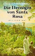 Cover-Bild zu Die Herzogin von Santa Rosa (Historischer Liebesroman) (eBook) von Adlersfeld-Ballestrem, Eufemia von