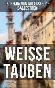 Cover-Bild zu Weiße Tauben (eBook) von Adlersfeld-Ballestrem, Eufemia von