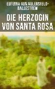 Cover-Bild zu Die Herzogin von Santa Rosa (eBook) von Adlersfeld-Ballestrem, Eufemia von
