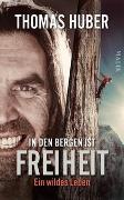 Cover-Bild zu In den Bergen ist Freiheit von Huber, Thomas