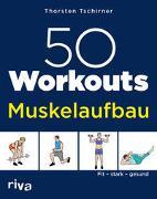 50 Workouts - Muskelaufbau von Tschirner, Thorsten