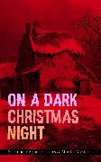 Cover-Bild zu Hawthorne, Nathaniel: ON A DARK CHRISTMAS NIGHT - 25 Holiday Spook Classics & Murder Mysteries (eBook)