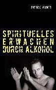 Cover-Bild zu Spirituelles Erwachen durch Alkohol (eBook) von Aigner, Patrick