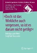 Cover-Bild zu »Doch ist das Wirkliche auch vergessen, so ist es darum nicht getilgt« von Ahrens, Jörn (Hrsg.)