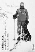 Xavier Mertz, verschollen in der Antarktis von Auf der Maur, Jost