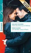 Cover-Bild zu Milburne, Melanie: Dans les bras du Dr Bishop / Un rendez-vous à Paris
