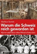 Cover-Bild zu Warum die Schweiz reich geworden ist von Somm, Markus
