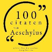 Cover-Bild zu 100 citaten van Aeschylus (Audio Download) von Aeschylus