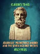 Cover-Bild zu Æschylus' Prometheus Bound and the Seven Against Thebes (eBook) von Aeschylus