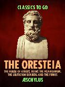 Cover-Bild zu The Oresteia: The House of Atreus, Being the Agamemnon, the Libitation Bearers and the Furies (eBook) von Aeschylus