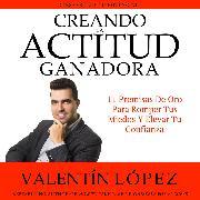 Cover-Bild zu Creando la Actitud Ganadora. ¡Desarrolla TU Potencial! (Audio Download)