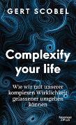 Complexify your life von Scobel, Gert