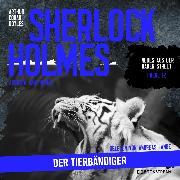 Sherlock Holmes: Der Tierbändiger - Neues aus der Baker Street, Folge 12 (Ungekürzt) (Audio Download) von Doyle, Sir Arthur Conan