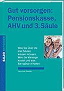 Gut vorsorgen: Pensionskasse, AHV und 3. Säule von Stauffer, Hans-Ulrich